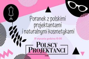 Poranek z polskimi projektantami i naturalnymi kosmetykami @ PolscyProjektanci.com - Strefa Wyjątkowych Ubrań