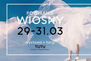 """Wystawa TUTU ,,Powitanie wiosny"""" i Targi polskich projektantów @ Stary Browar"""