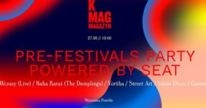 K MAG PRE-FESTIVALS PARTY @ Warszawa Powiśle